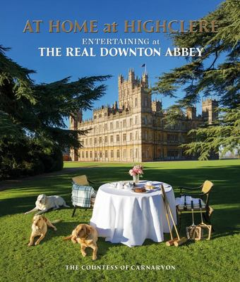 At Home at Highclere: Stories and Menus from the Real Downton Abbey