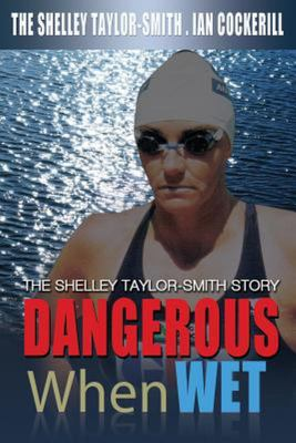 Dangerous When Wet - The Shelley Taylor-Smith Story