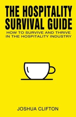 The Hospitality Survival Kit - A Journey from Surviving to Thriving in the Hospitality Industry
