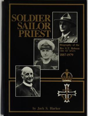 Soldier, Sailor, Priest: Biography of the Reverend George Trevor Robson OBE MC RNZN 1887-1979