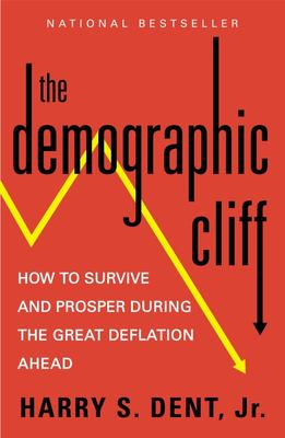 The Demographic Cliff - How to Survive and Prosper During the Great Deflation Of 2014-2019