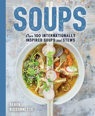 Soup - Over 100 Internationally Inspired Soups and Stews
