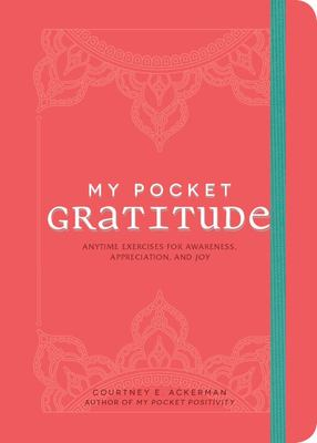 My Pocket Gratitude - Anytime Exercises for Awareness, Appreciation, and Joy