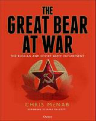 The Great Bear at War - The Russian and Soviet Army, 1917-Present