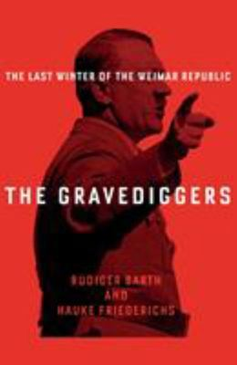 The Gravediggers - The Last Winter of the Weimar Republic
