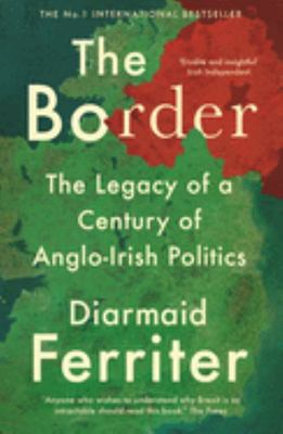 The Border - The Legacy of a Century of Anglo-Irish Politics