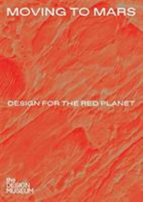 Moving to Mars: Design for the Red Planet - Design for the Red Planet