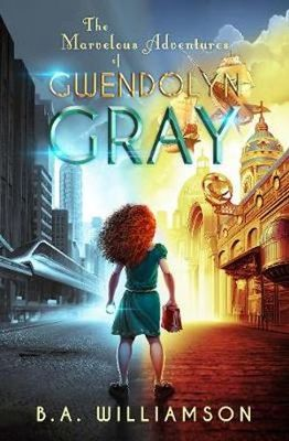 The Marvelous Adventures of Gwendolyn Gray  #1