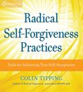 Radical Self-Forgiveness Practices - Tools for Achieving True Self-Acceptance