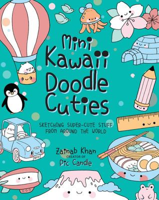 Mini Kawaii Doodle Cuties - Sketching Super-Cute Stuff from Around the World