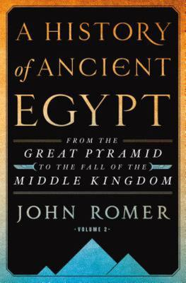 A History of Ancient Egypt (Vol 2) From the Great Pyramid to the Fall of the Middle Kingdom