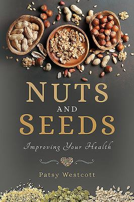Nuts and Seeds - Improving Your Health