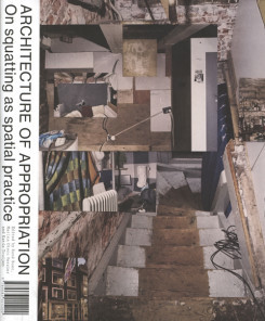 Architecture Of Appropriation. On Squatting As Spatial Practice