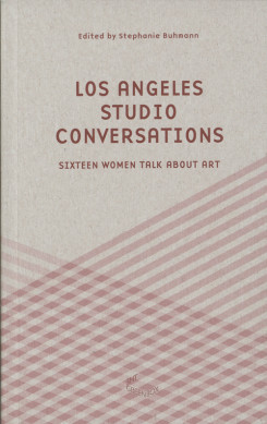 Los Angeles Studio Conversations - Sixteen Women Talk About Art
