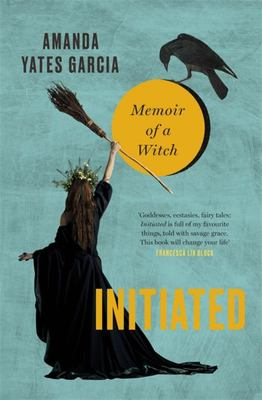 Initiated - The Wayward Girls' Guide to Becoming a Witch