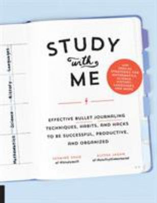 Study with Me - Effective Bullet Journaling Techniques, Routines, and Hacks for Successful Notetaking, Studying, Planning, and Organizing--With Special Strategies for Math, Science, History, Languages, and More