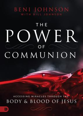 The Power of Communion - Accessing Miracles Through the Body and Blood of Jesus