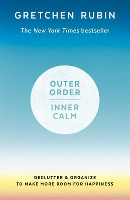 Outer Order, Inner Calm - Declutter and Organize to Make More Room for Happiness
