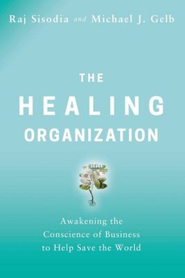 The Healing Organization - Awakening the Conscience of Business to Help Save the World