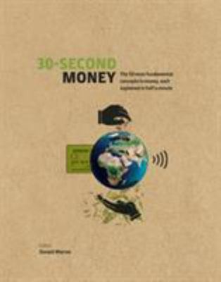 30-Second Money; 50 Key Notions, Factors, and Concepts of Finance Explained in Half a Minute