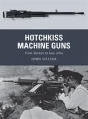 Hotchkiss Machine Guns - From Verdun to Iwo Jima