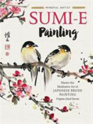 Mindful Artist: Sumi-E Painting: Master the Meditative Art of Japanese Brush Painting