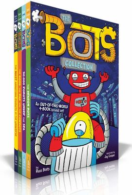 The Bots Collection - The Most Annoying Robots in the Universe; the Good, the Bad, and the Cowbots; 20,000 Robots under the Sea; the Dragon Bots (#1-4)