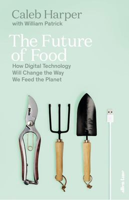 FUTURE OF FOODHow Digital Technology is Changing the Way We Feed the World