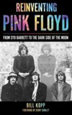 Reinventing Pink Floyd - From Syd Barrett to the Dark Side of the Moon