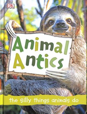 Animal Antics: The Silly Things Animals Do
