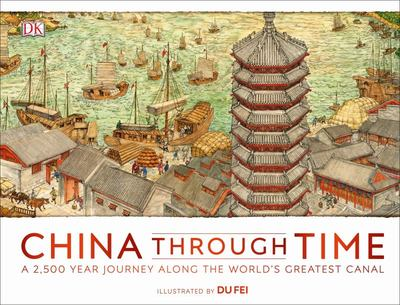 China Through Time - A 2,500 Year Journey along the World's Greatest Canal