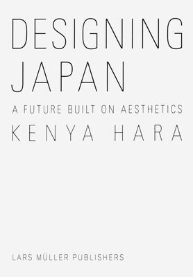 Kenya Hara: Designing Japan - A Future Built on Aesthetics