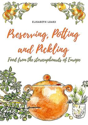 Preserving, Potting and Pickling - Food from the Storecupboards of Europe