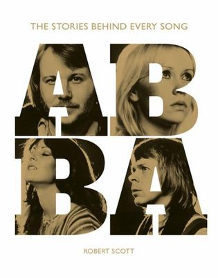 Abba - Knowing Me, Knowing You - The Stories Behind the Songs