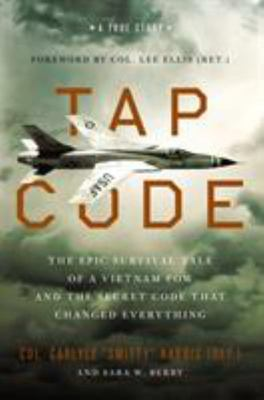 Tap Code - The Epic Survival Tale of a Vietnam POW and the Secret Code That Changed Everything