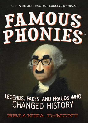 Famous Phonies - Legends, Fakes, and Frauds Who Changed History