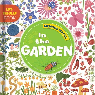 Memory Match: in the Garden - A Lift-The-Flap Book