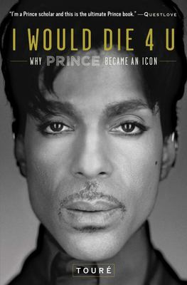 I Would Die 4 U - Why Prince Became an Icon