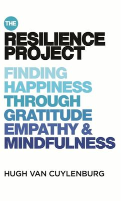 The Resilience Project - Finding Happiness Through Mindfulness, Gratitude and Empathy