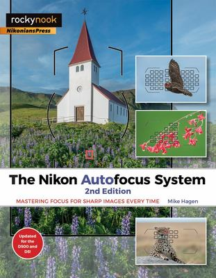 The Nikon Autofocus System, 2nd Edition - Mastering Focus for Sharp Images Every Time