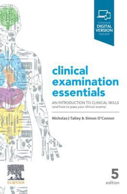 Talley and O'Connor's Clinical Examination Essentials - An Introduction to Clinical Skills (And How to Pass Your Clinical Exams)