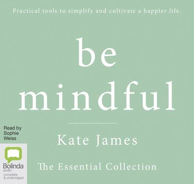 Be Mindful with Kate James The Essential Collection