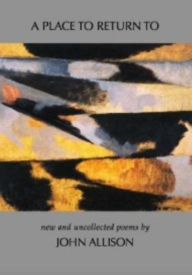 A Place to Return To - New and Uncollected Poems