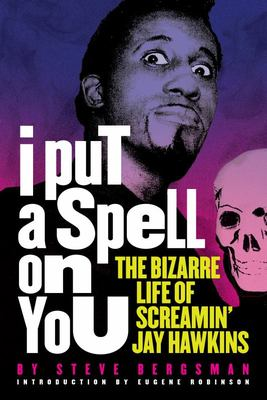 I Put a Spell on You - The Bizarre Life of Screamin' Jay Hawkins