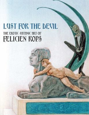 Lust for the Devil - The Erotic-Satanic Art of Felicien Rops