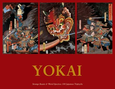Yokai - Strange Beasts and Weird Spectres: 100 Japanese Triptychs