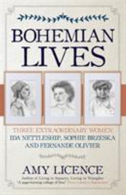 Bohemian Lives - Three Extraordinary Women: Ida Nettleship, Sophie Brzeska and Fernande Olivier