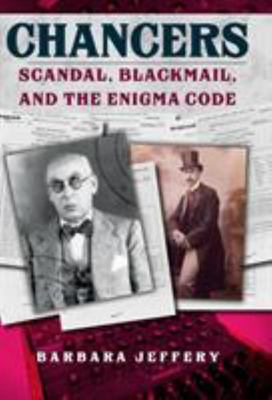 Chancers - Newton and Lemoine - Scandal, Blackmail and Buying the Enigma Code