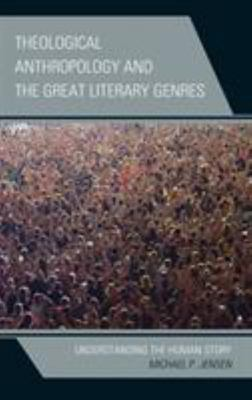 The Theological Anthropology of the Great Literary Genres