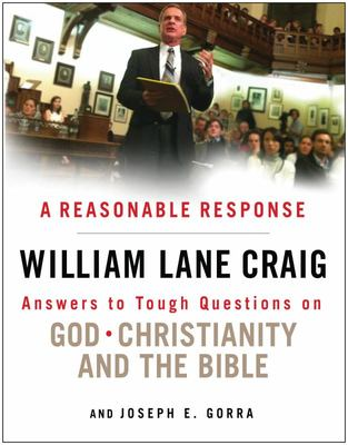 A Reasonable Response - Answers to Tough Questions on God, Christianity, and the Bible